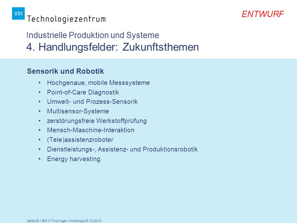 Seite 26 / RIS 3 Thüringen, Workshop 03.12.2013 ENTWURF Industrielle Produktion und Systeme 4. Handlungsfelder: Zukunftsthemen Sensorik und Robotik Ho