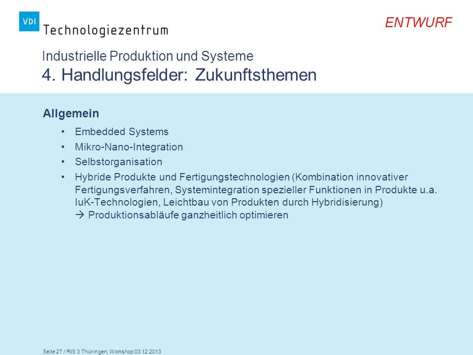 Seite 27 / RIS 3 Thüringen, Workshop 03.12.2013 ENTWURF Industrielle Produktion und Systeme 4. Handlungsfelder: Zukunftsthemen Allgemein Embedded Syst