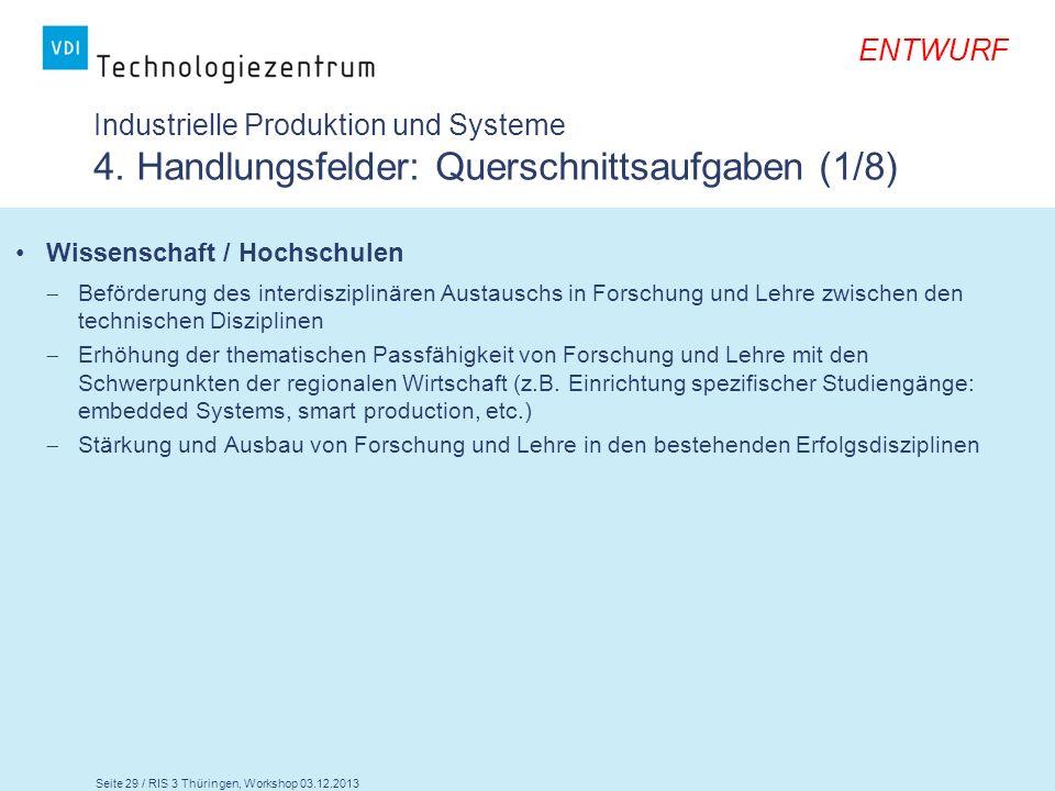 Seite 29 / RIS 3 Thüringen, Workshop 03.12.2013 ENTWURF Industrielle Produktion und Systeme 4. Handlungsfelder: Querschnittsaufgaben (1/8) Wissenschaf