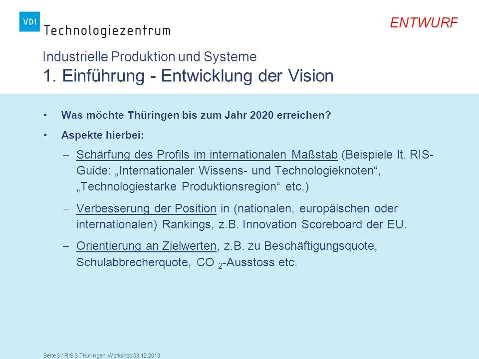 Seite 3 / RIS 3 Thüringen, Workshop 03.12.2013 ENTWURF Industrielle Produktion und Systeme 1. Einführung - Entwicklung der Vision Was möchte Thüringen