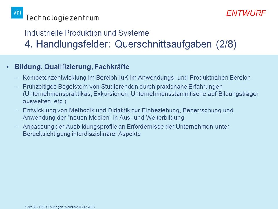 Seite 30 / RIS 3 Thüringen, Workshop 03.12.2013 ENTWURF Industrielle Produktion und Systeme 4. Handlungsfelder: Querschnittsaufgaben (2/8) Bildung, Qu