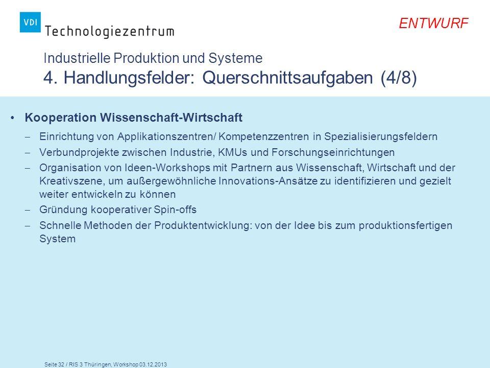 Seite 32 / RIS 3 Thüringen, Workshop 03.12.2013 ENTWURF Industrielle Produktion und Systeme 4. Handlungsfelder: Querschnittsaufgaben (4/8) Kooperation