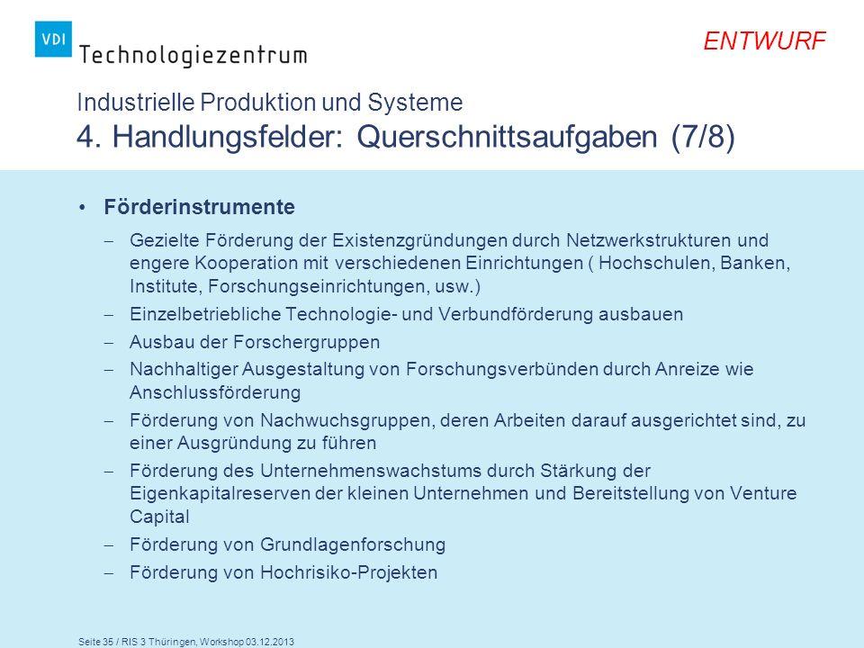 Seite 35 / RIS 3 Thüringen, Workshop 03.12.2013 ENTWURF Industrielle Produktion und Systeme 4. Handlungsfelder: Querschnittsaufgaben (7/8) Förderinstr