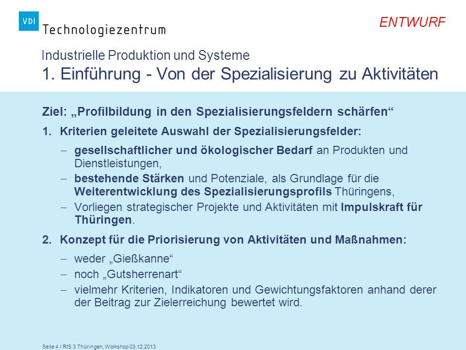 Seite 4 / RIS 3 Thüringen, Workshop 03.12.2013 ENTWURF Industrielle Produktion und Systeme 1. Einführung - Von der Spezialisierung zu Aktivitäten Ziel