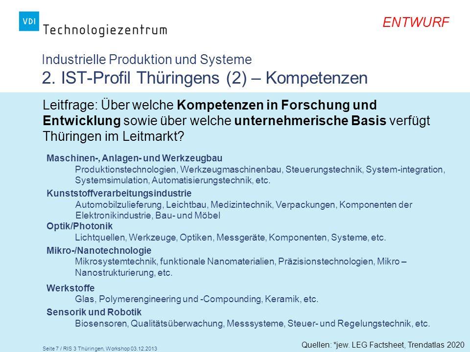 Seite 7 / RIS 3 Thüringen, Workshop 03.12.2013 ENTWURF Industrielle Produktion und Systeme 2. IST-Profil Thüringens (2) – Kompetenzen Leitfrage: Über