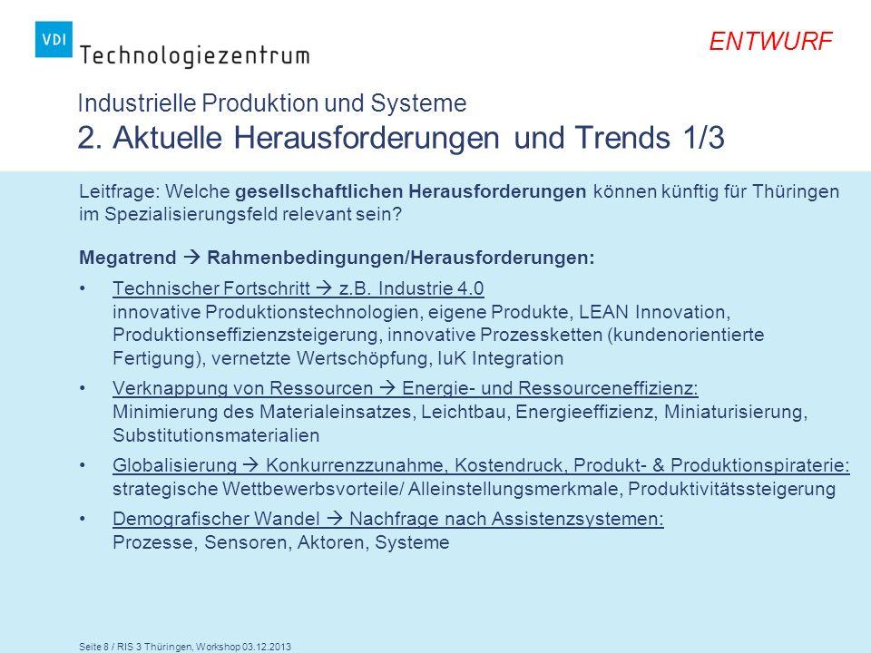 Seite 8 / RIS 3 Thüringen, Workshop 03.12.2013 ENTWURF Industrielle Produktion und Systeme 2. Aktuelle Herausforderungen und Trends 1/3 Leitfrage: Wel