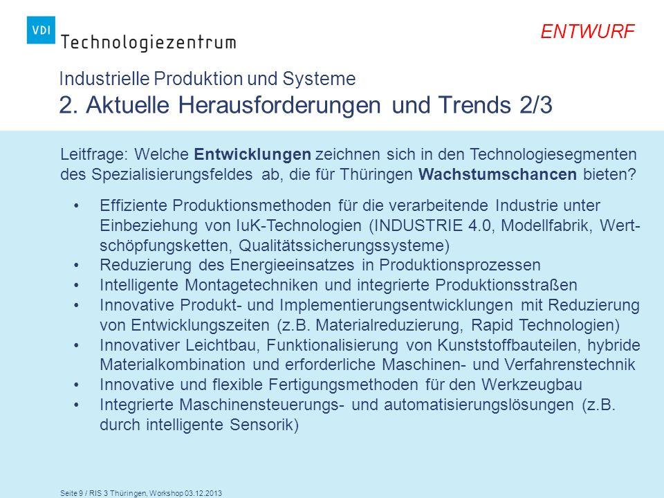 Seite 10 / RIS 3 Thüringen, Workshop 03.12.2013 ENTWURF Leitfrage: Welche Entwicklungen zeichnen sich in den Technologiesegmenten des Spezialisierungsfeldes ab, die für Thüringen Wachstumschancen bieten.