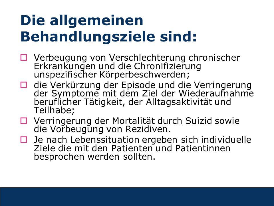 Die allgemeinen Behandlungsziele sind: Verbeugung von Verschlechterung chronischer Erkrankungen und die Chronifizierung unspezifischer Körperbeschwerden; die Verkürzung der Episode und die Verringerung der Symptome mit dem Ziel der Wiederaufnahme beruflicher Tätigkeit, der Alltagsaktivität und Teilhabe; Verringerung der Mortalität durch Suizid sowie die Vorbeugung von Rezidiven.