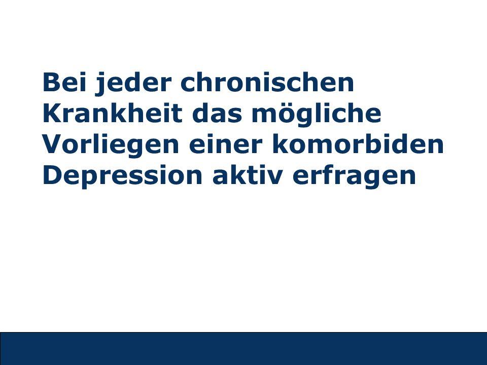 Bei jeder chronischen Krankheit das mögliche Vorliegen einer komorbiden Depression aktiv erfragen