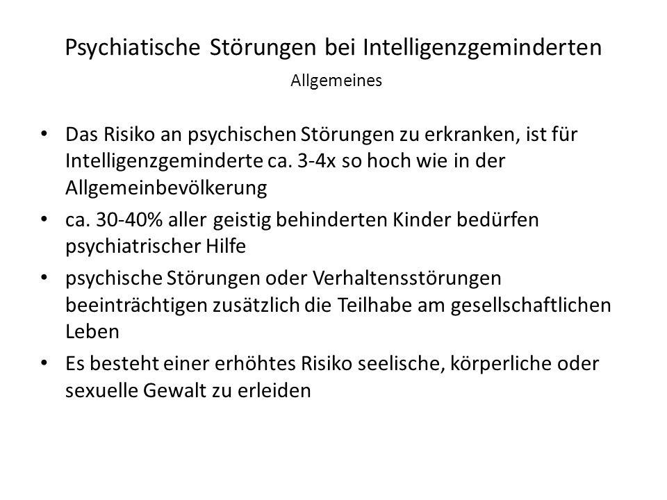 Psychiatische Störungen bei Intelligenzgeminderten Allgemeines Das Risiko an psychischen Störungen zu erkranken, ist für Intelligenzgeminderte ca. 3-4