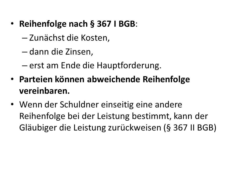 Reihenfolge nach § 367 I BGB: – Zunächst die Kosten, – dann die Zinsen, – erst am Ende die Hauptforderung.