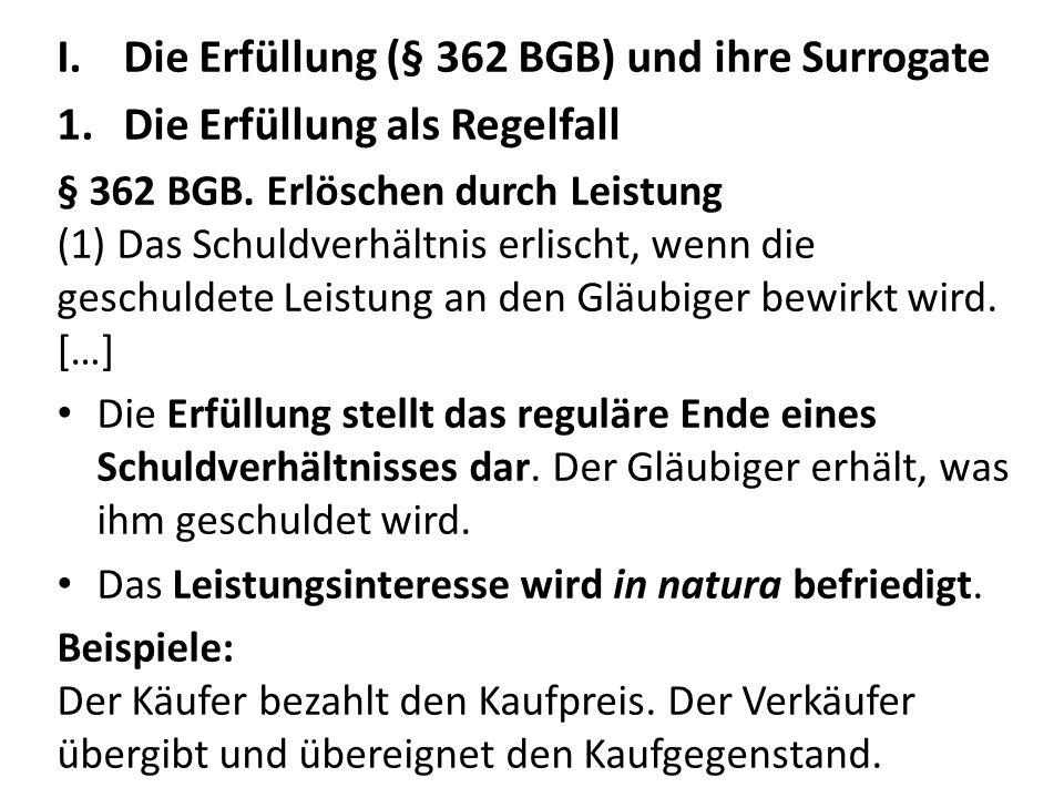 I.Die Erfüllung (§ 362 BGB) und ihre Surrogate 1.Die Erfüllung als Regelfall § 362 BGB.