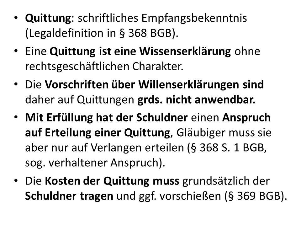 Quittung: schriftliches Empfangsbekenntnis (Legaldefinition in § 368 BGB).