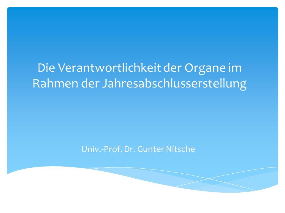 Die Verantwortlichkeit der Organe im Rahmen der Jahresabschlusserstellung Univ.-Prof. Dr. Gunter Nitsche