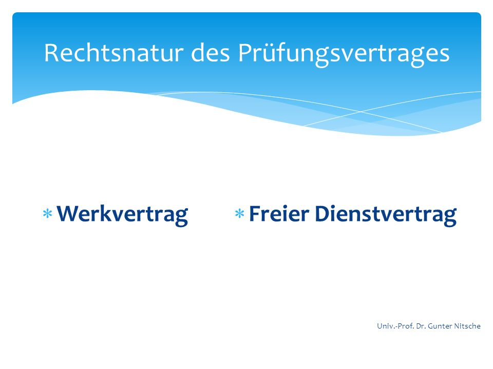 Rechtsnatur des Prüfungsvertrages Werkvertrag Freier Dienstvertrag Univ.-Prof. Dr. Gunter Nitsche