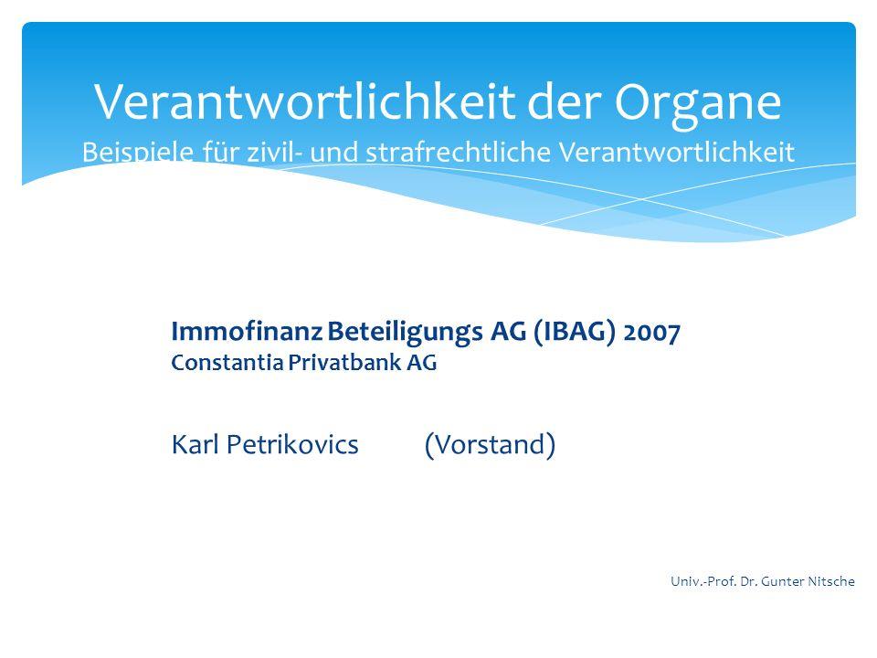 Immofinanz Beteiligungs AG (IBAG) 2007 Constantia Privatbank AG Karl Petrikovics (Vorstand) Verantwortlichkeit der Organe Beispiele für zivil- und str