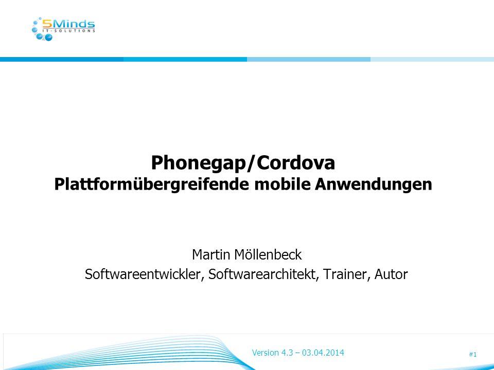 #1 Phonegap/Cordova Plattformübergreifende mobile Anwendungen Martin Möllenbeck Softwareentwickler, Softwarearchitekt, Trainer, Autor Version 4.3 – 03