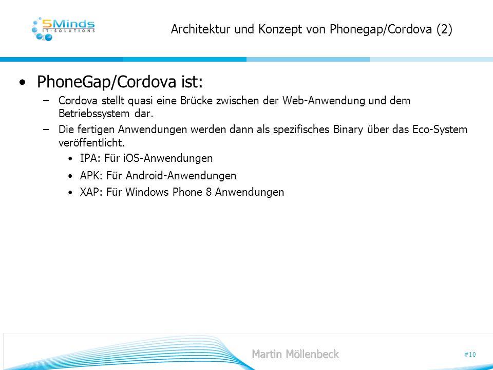 #10 Architektur und Konzept von Phonegap/Cordova (2) PhoneGap/Cordova ist: –Cordova stellt quasi eine Brücke zwischen der Web-Anwendung und dem Betrie