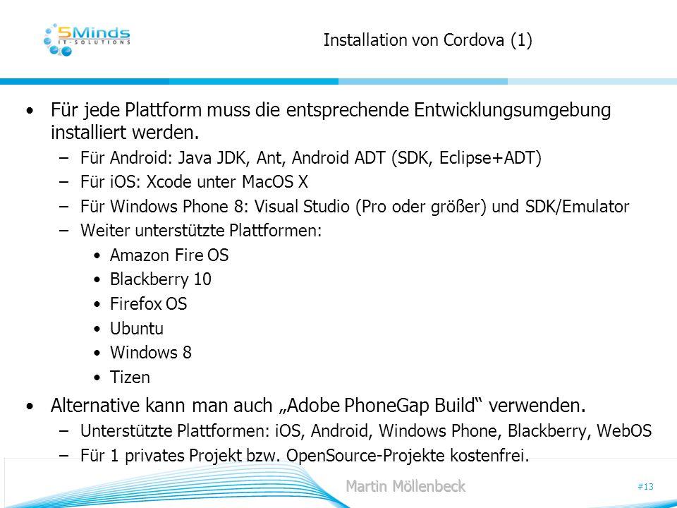 #13 Installation von Cordova (1) Für jede Plattform muss die entsprechende Entwicklungsumgebung installiert werden. –Für Android: Java JDK, Ant, Andro