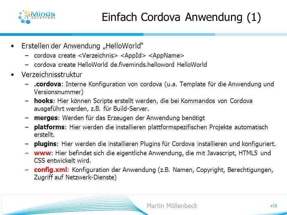 #19 Einfach Cordova Anwendung (1) Erstellen der Anwendung HelloWorld –cordova create –cordova create HelloWorld de.fiveminds.helloword HelloWorld Verz