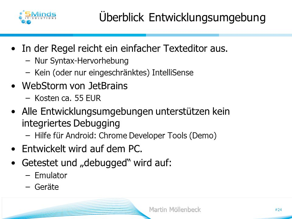 #24 Überblick Entwicklungsumgebung In der Regel reicht ein einfacher Texteditor aus. –Nur Syntax-Hervorhebung –Kein (oder nur eingeschränktes) Intelli