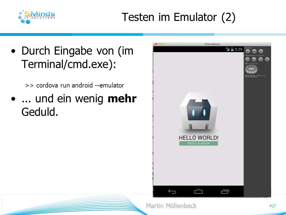 #27 Testen im Emulator (2) Durch Eingabe von (im Terminal/cmd.exe): >> cordova run android --emulator... und ein wenig mehr Geduld.
