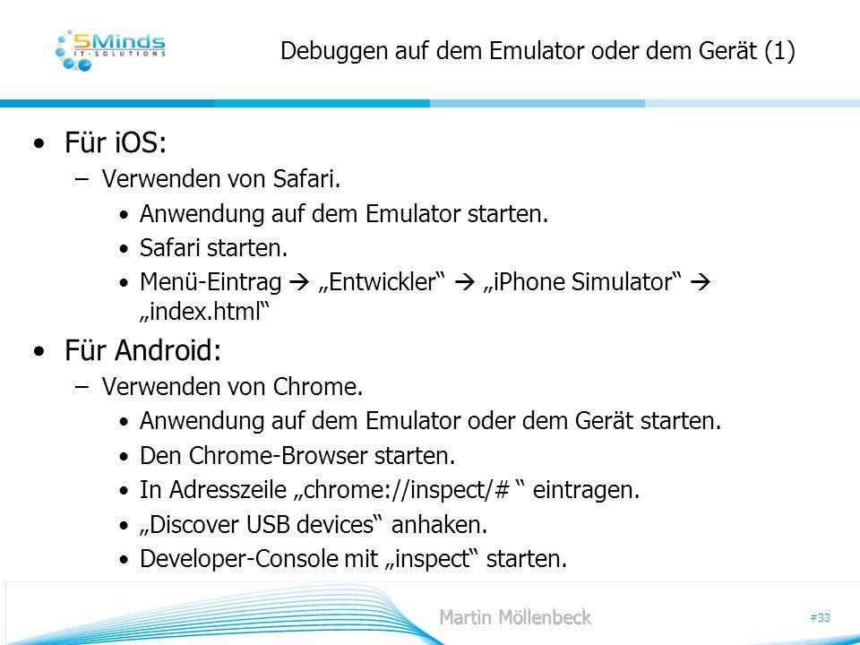 #33 Debuggen auf dem Emulator oder dem Gerät (1) Für iOS: –Verwenden von Safari. Anwendung auf dem Emulator starten. Safari starten. Menü-Eintrag Entw