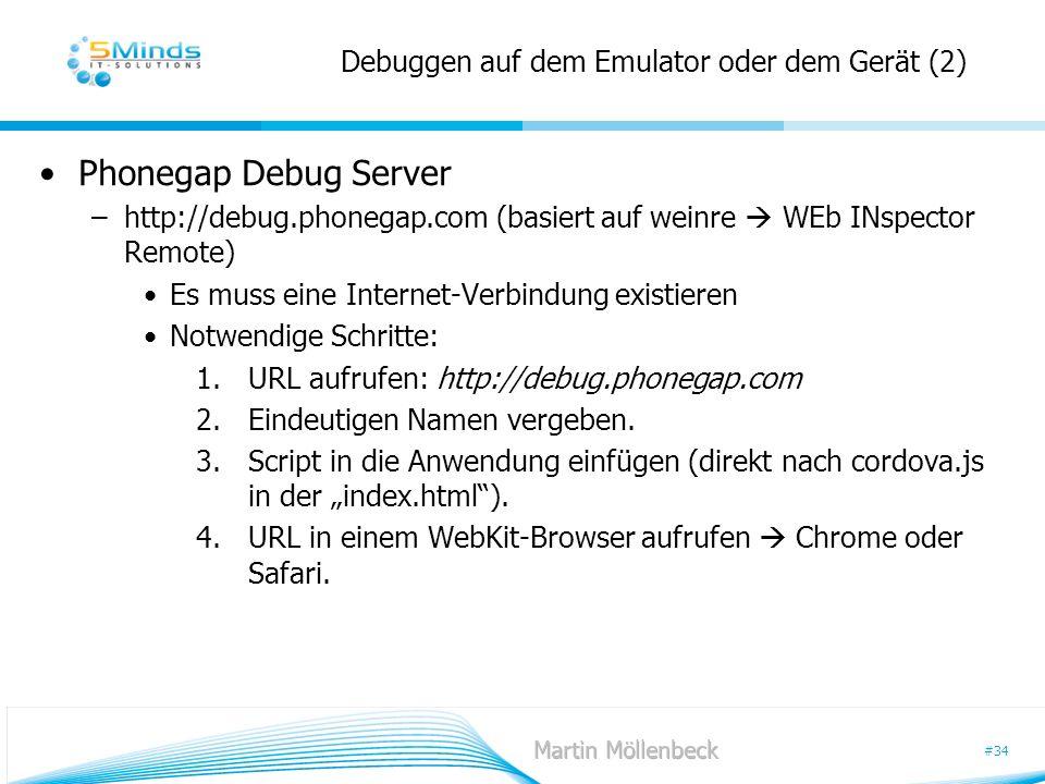 #34 Debuggen auf dem Emulator oder dem Gerät (2) Phonegap Debug Server –http://debug.phonegap.com (basiert auf weinre WEb INspector Remote) Es muss ei