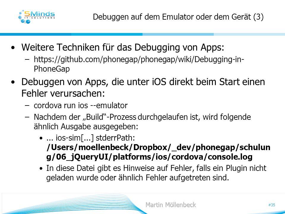 #35 Debuggen auf dem Emulator oder dem Gerät (3) Weitere Techniken für das Debugging von Apps: –https://github.com/phonegap/phonegap/wiki/Debugging-in
