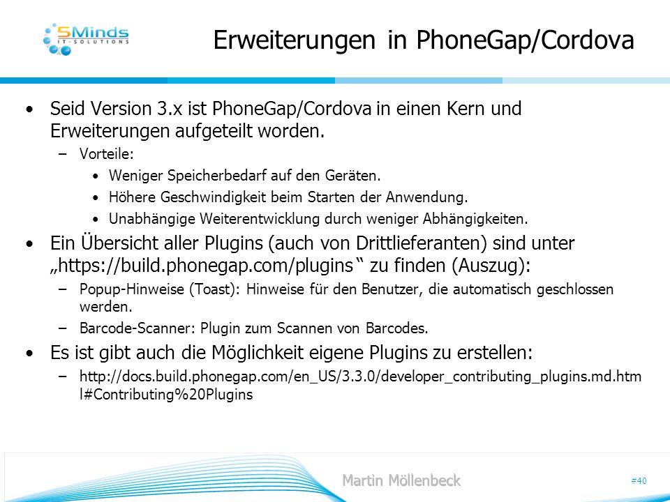 #40 Erweiterungen in PhoneGap/Cordova Seid Version 3.x ist PhoneGap/Cordova in einen Kern und Erweiterungen aufgeteilt worden. –Vorteile: Weniger Spei