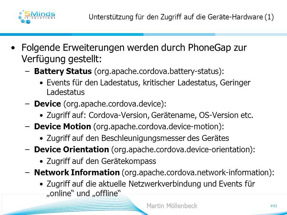 #43 Unterstützung für den Zugriff auf die Geräte-Hardware (1) Folgende Erweiterungen werden durch PhoneGap zur Verfügung gestellt: –Battery Status (or