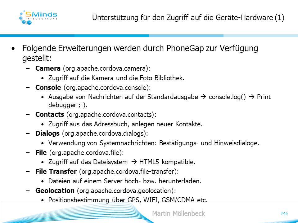 #46 Unterstützung für den Zugriff auf die Geräte-Hardware (1) Folgende Erweiterungen werden durch PhoneGap zur Verfügung gestellt: –Camera (org.apache