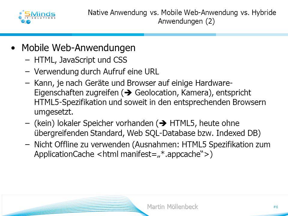 #6 Native Anwendung vs. Mobile Web-Anwendung vs. Hybride Anwendungen (2) Mobile Web-Anwendungen –HTML, JavaScript und CSS –Verwendung durch Aufruf ein