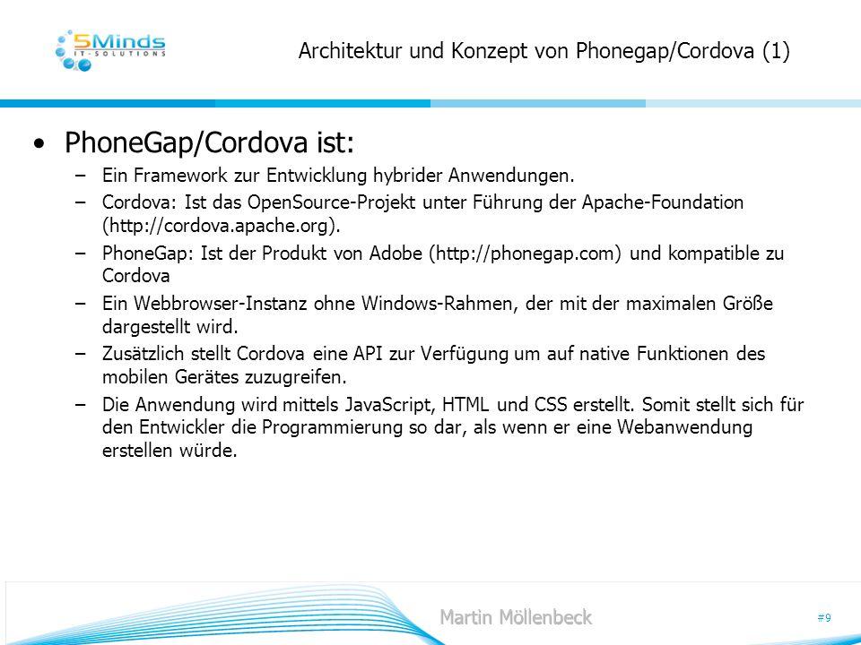 #9 Architektur und Konzept von Phonegap/Cordova (1) PhoneGap/Cordova ist: –Ein Framework zur Entwicklung hybrider Anwendungen. –Cordova: Ist das OpenS