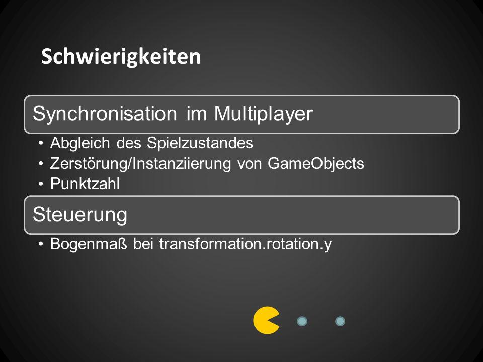 Schwierigkeiten Synchronisation im Multiplayer Abgleich des Spielzustandes Zerstörung/Instanziierung von GameObjects Punktzahl Steuerung Bogenmaß bei transformation.rotation.y