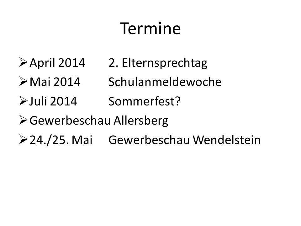 Termine April 20142.Elternsprechtag Mai 2014Schulanmeldewoche Juli 2014Sommerfest.