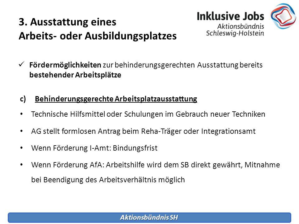 Aktionsbündnis SH Fördermöglichkeiten zur behinderungsgerechten Ausstattung bereits bestehender Arbeitsplätze c)Behinderungsgerechte Arbeitsplatzausst