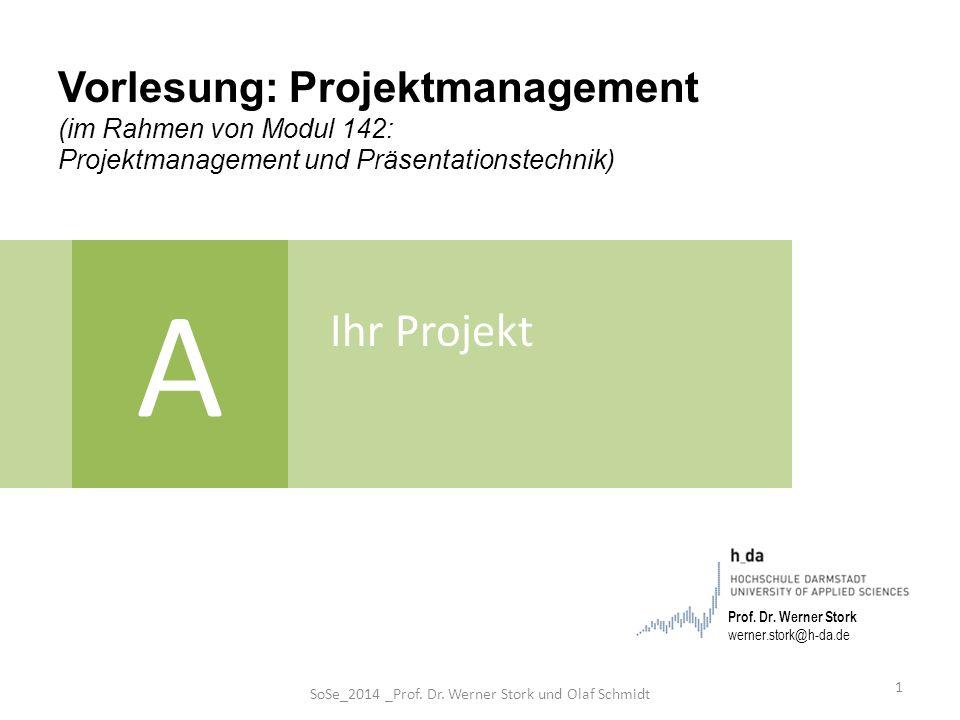 Vorlesung: Projektmanagement (im Rahmen von Modul 142: Projektmanagement und Präsentationstechnik) A Ihr Projekt 1 SoSe_2014 _Prof. Dr. Werner Stork u
