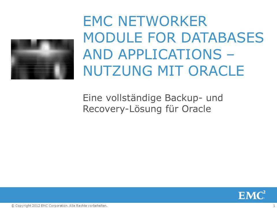1© Copyright 2012 EMC Corporation. Alle Rechte vorbehalten. EMC NETWORKER MODULE FOR DATABASES AND APPLICATIONS – NUTZUNG MIT ORACLE Eine vollständige