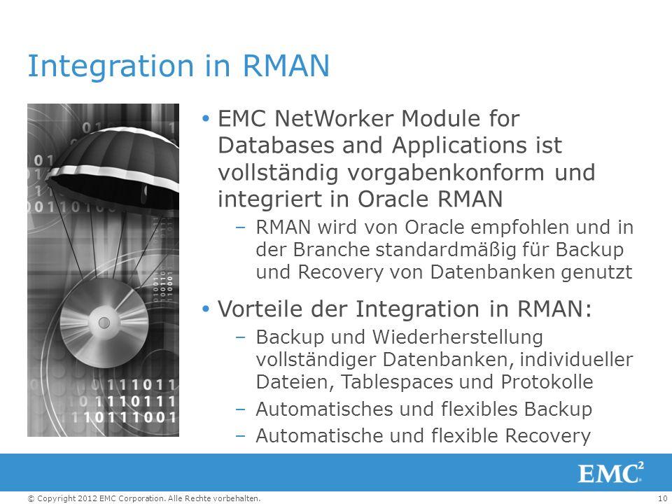 10© Copyright 2012 EMC Corporation. Alle Rechte vorbehalten. Integration in RMAN EMC NetWorker Module for Databases and Applications ist vollständig v