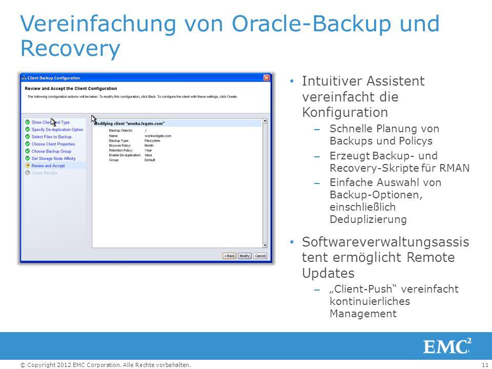 11© Copyright 2012 EMC Corporation. Alle Rechte vorbehalten. Vereinfachung von Oracle-Backup und Recovery Intuitiver Assistent vereinfacht die Konfigu