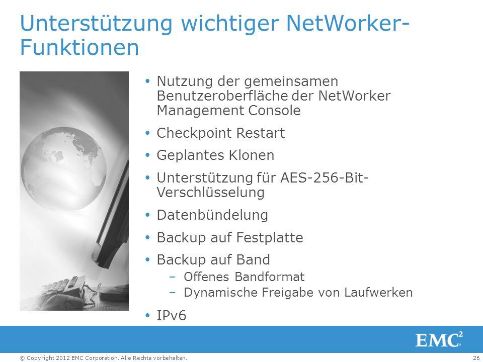 26© Copyright 2012 EMC Corporation. Alle Rechte vorbehalten. Unterstützung wichtiger NetWorker- Funktionen Nutzung der gemeinsamen Benutzeroberfläche