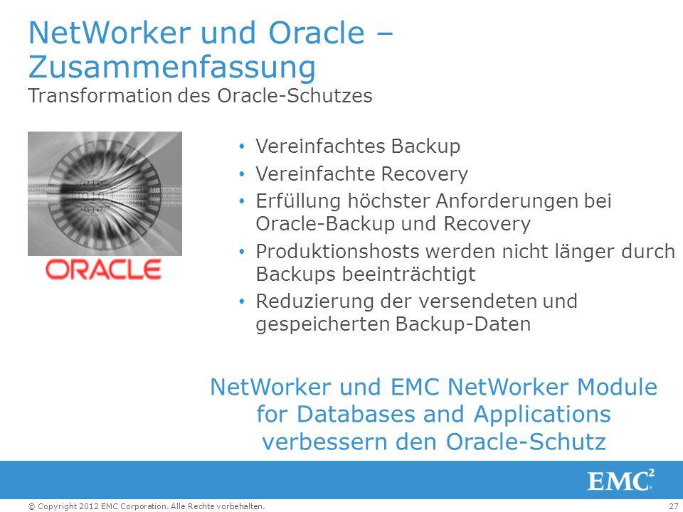 27© Copyright 2012 EMC Corporation. Alle Rechte vorbehalten. NetWorker und Oracle – Zusammenfassung Transformation des Oracle-Schutzes Vereinfachtes B