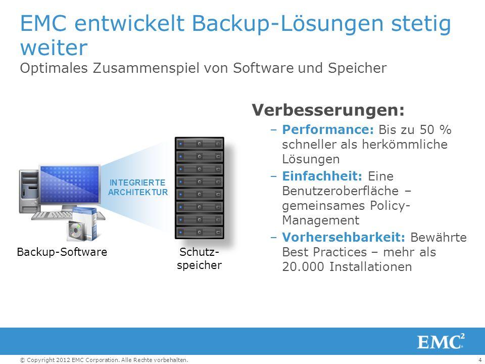 4© Copyright 2012 EMC Corporation. Alle Rechte vorbehalten. EMC entwickelt Backup-Lösungen stetig weiter Optimales Zusammenspiel von Software und Spei