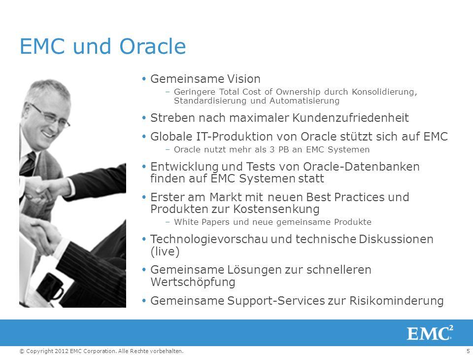 5© Copyright 2012 EMC Corporation. Alle Rechte vorbehalten. EMC und Oracle Gemeinsame Vision –Geringere Total Cost of Ownership durch Konsolidierung,