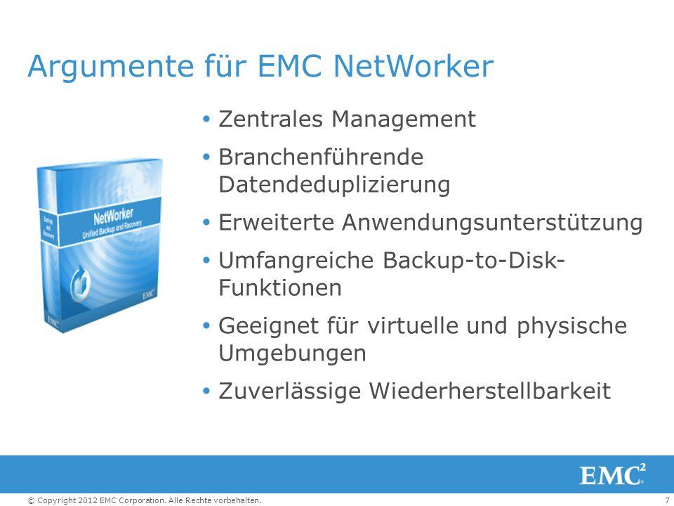 7© Copyright 2012 EMC Corporation. Alle Rechte vorbehalten. Argumente für EMC NetWorker Zentrales Management Branchenführende Datendeduplizierung Erwe