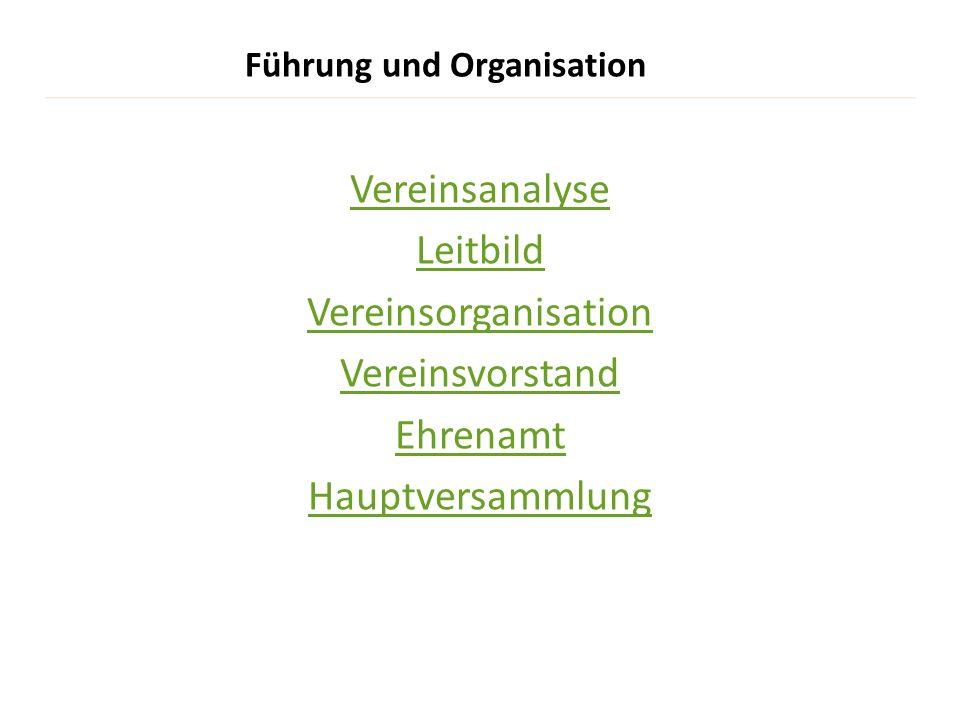 Führung und Organisation Vereinsanalyse Leitbild Vereinsorganisation Vereinsvorstand Ehrenamt Hauptversammlung