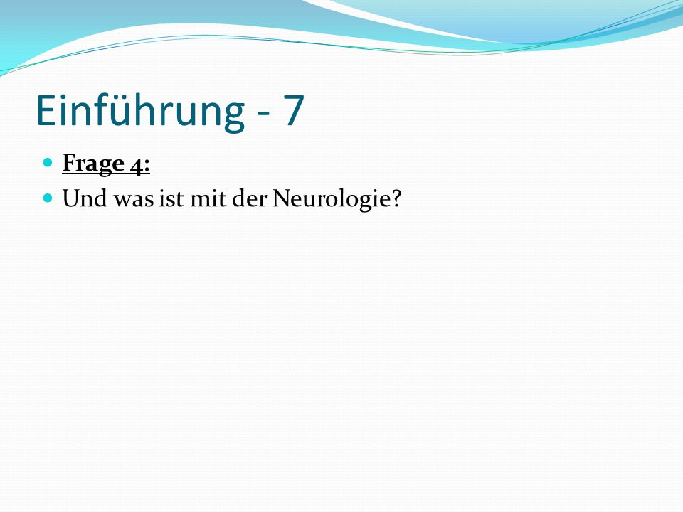 Einführung - 7 Frage 4: Und was ist mit der Neurologie?