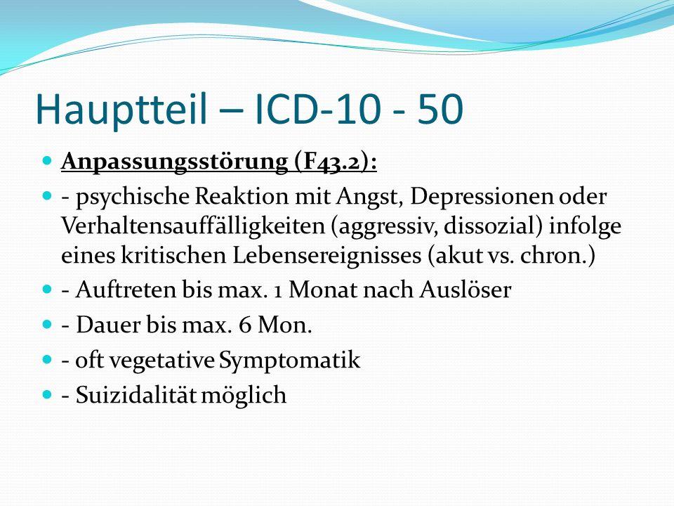Hauptteil – ICD-10 - 50 Anpassungsstörung (F43.2): - psychische Reaktion mit Angst, Depressionen oder Verhaltensauffälligkeiten (aggressiv, dissozial)