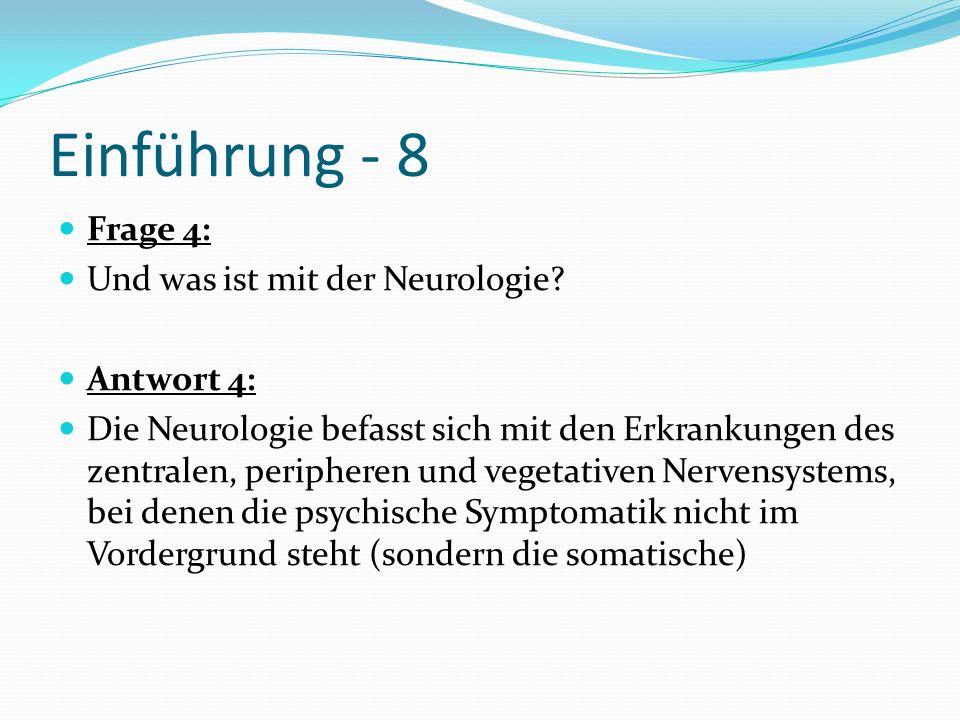 Einführung - 8 Frage 4: Und was ist mit der Neurologie? Antwort 4: Die Neurologie befasst sich mit den Erkrankungen des zentralen, peripheren und vege